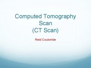 Computed Tomography Scan CT Scan Reid Coulombe Brief