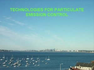 TECHNOLOGIES FOR PARTICULATE EMISSION CONTROL TECHNOLOGIES FOR PARTICULATE