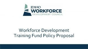 Workforce Development Training Fund Policy Proposal Workforce Development