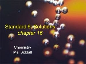 Standard 6 Solutions chapter 16 Chemistry Ms Siddall
