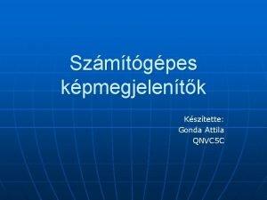 Szmtgpes kpmegjelentk Ksztette Gonda Attila QNVC 5 C