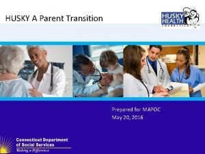 HUSKY A Parent Transition Prepared for MAPOC May