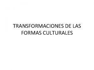 TRANSFORMACIONES DE LAS FORMAS CULTURALES Todos somos fragmentos