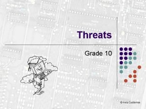 Threats Grade 10 Vera Castleman Threats l l