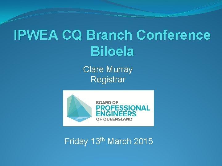 IPWEA CQ Branch Conference Biloela Clare Murray Registrar