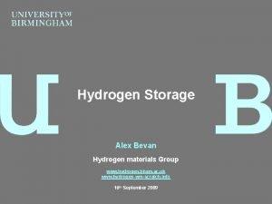 Hydrogen Storage Alex Bevan Hydrogen materials Group www