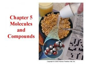 Chapter 5 Molecules and Compounds Molecules and Compounds