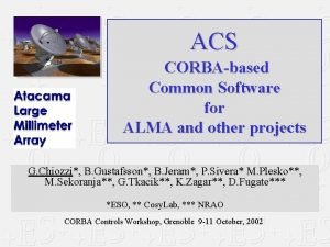 ACS CORBAbased Common Software for ALMA and other