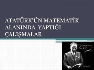 ATATRKN MATEMATK ALANINDA YAPTII ALIMALAR Matematik Matematik insanlk