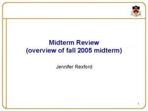 Midterm Review overview of fall 2005 midterm Jennifer