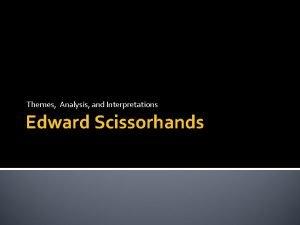 Themes Analysis and Interpretations Edward Scissorhands Edward Scissorhands