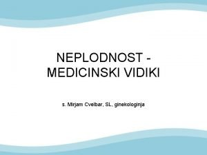 NEPLODNOST MEDICINSKI VIDIKI s Mirjam Cvelbar SL ginekologinja