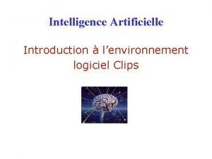Intelligence Artificielle Introduction lenvironnement logiciel Clips CLIPS C
