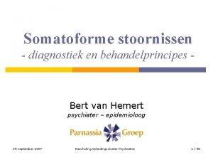 Somatoforme stoornissen diagnostiek en behandelprincipes Bert van Hemert