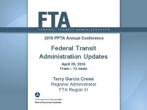 2016 PPTA Annual Conference Federal Transit Administration Updates