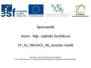 Spisovatel Autor Mgr Ludmila Dvokov VY32INOVACE46Jaroslav Haek Vytvoeno