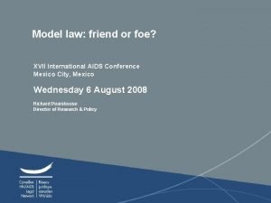 Model law friend or foe XVII International AIDS