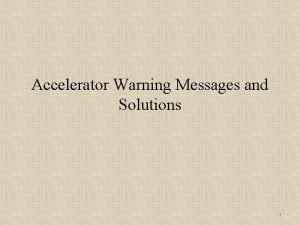 Accelerator Warning Messages and Solutions 1 Accelerator and
