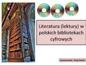Literatura lektury w polskich bibliotekach cyfrowych Opracowanie Alicja