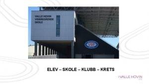 ELEV SKOLE KLUBB KRETS VALLE HOVIN VIDEREGENDE SKOLE