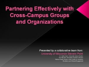Partnering Effectively with CrossCampus Groups and Organizations Presented