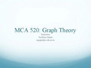 MCA 520 Graph Theory Instructor Neelima Gupta nguptacs