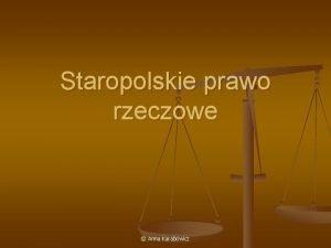 Staropolskie prawo rzeczowe Anna Karabowicz Prawo rzeczowe definicja