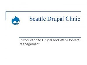 Seattle Drupal Clinic Introduction to Drupal and Web