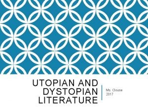 UTOPIAN AND DYSTOPIAN LITERATURE Ms Clouse 2017 UTOPIA