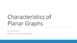Characteristics of Planar Graphs BY GE ORG E
