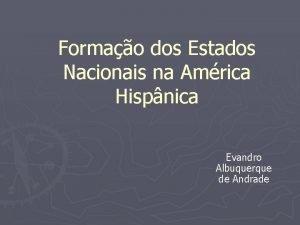 Formao dos Estados Nacionais na Amrica Hispnica Evandro