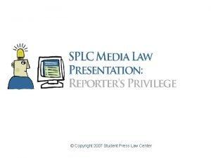 Copyright 2007 Student Press Law Center Reporters Privilege