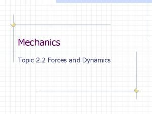 Mechanics Topic 2 2 Forces and Dynamics Forces