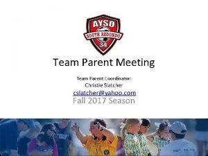 Team Parent Meeting Team Parent Coordinator Christie Slatcher