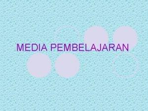 MEDIA PEMBELAJARAN PENGERTIAN MEDIA PEMBELAJARAN MEDIA ADALAH SEGALA