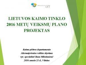 LIETUVOS KAIMO TINKLO 2016 MET VEIKSM PLANO PROJEKTAS