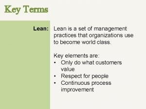 Key Terms Lean Lean is a set of