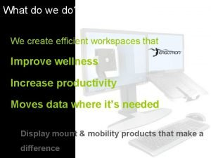 What do we do We create efficient workspaces