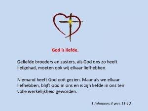 God is liefde Geliefde broeders en zusters als