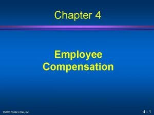 Chapter 4 Employee Compensation 2005 Prentice Hall Inc