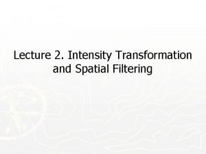 Lecture 2 Intensity Transformation and Spatial Filtering Spatial