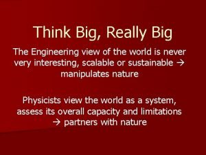 Think Big Really Big The Engineering view of