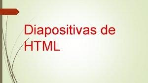 Diapositivas de HTML Que es HTML HTML es