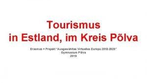 Tourismus in Estland im Kreis Plva Erasmus Projekt