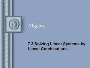 Algebra 7 3 Solving Linear Systems by Linear