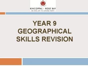YEAR 9 GEOGRAPHICAL SKILLS REVISION GEOGRAPHICAL SKILLS SYLLABUS