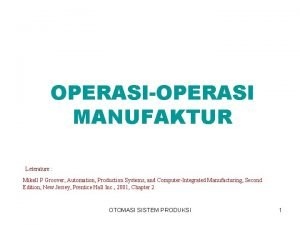 OPERASIOPERASI MANUFAKTUR Leterature Mikell P Groover Automation Production