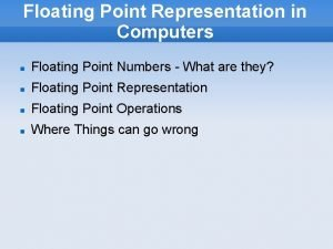 Floating Point Representation in Computers Floating Point Numbers
