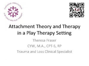 Attachment Theory and Therapy in a Play Therapy