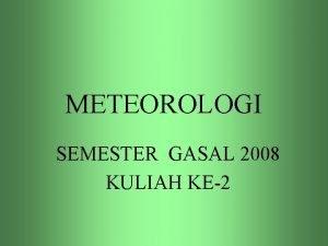 METEOROLOGI SEMESTER GASAL 2008 KULIAH KE2 RUANG LINGKUP